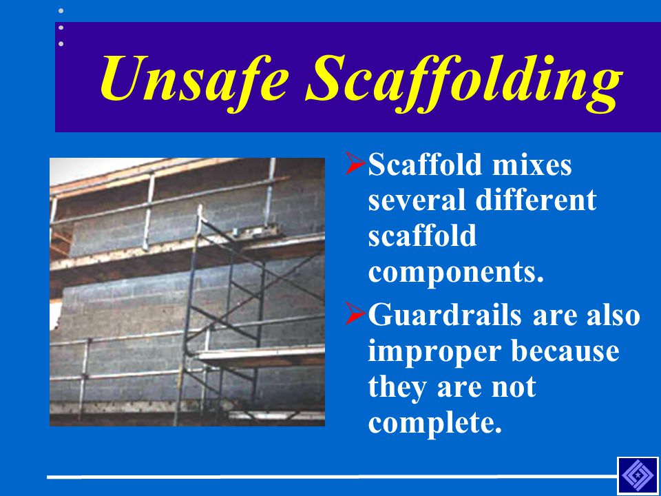 Unsafe Scaffolding Scaffold mixes several different scaffold components. Guardrails are also improper because they are not complete.