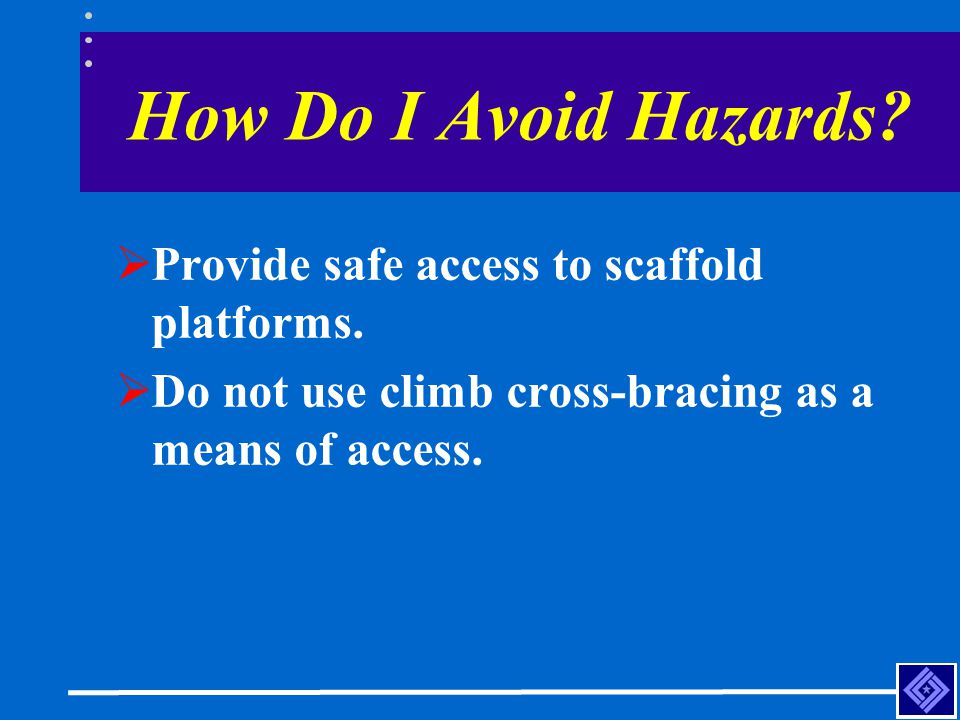 How Do I Avoid Hazards Provide safe access to scaffold platforms.