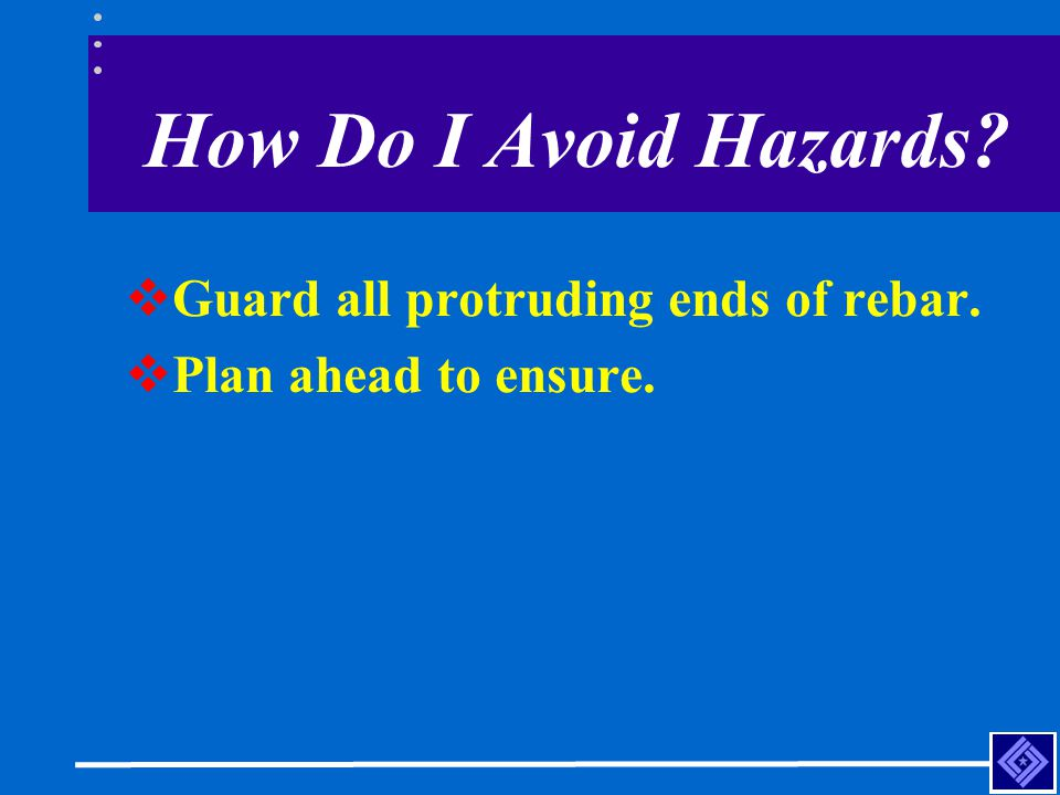 How Do I Avoid Hazards Guard all protruding ends of rebar.