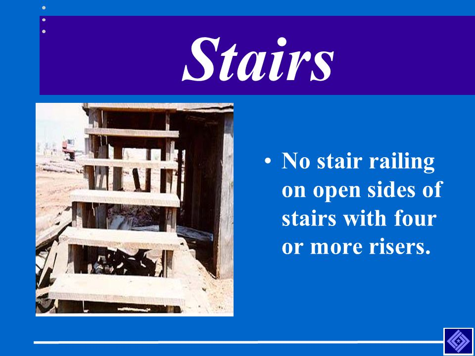 Stairs No stair railing on open sides of stairs with four or more risers.
