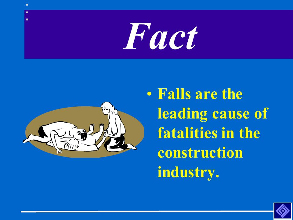 Fact Falls are the leading cause of fatalities in the construction industry. Falls are the leading cause of fatalities in the construction industry.