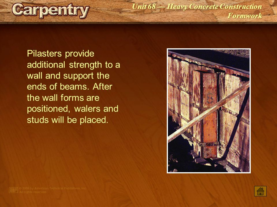 Pilasters provide additional strength to a wall and support the ends of beams. After the wall forms are positioned, walers and studs will be placed.
