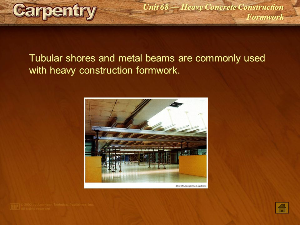 Tubular shores and metal beams are commonly used with heavy construction formwork.