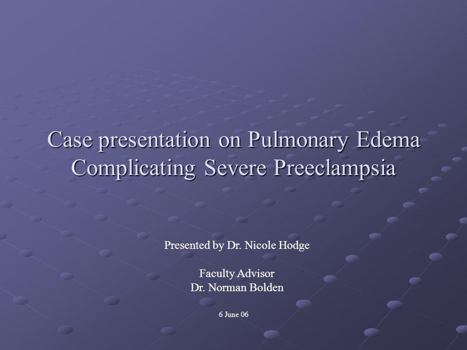 Case presentation on Pulmonary Edema Complicating Severe Preeclampsia