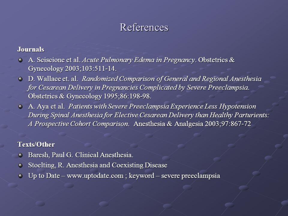 References Journals. A. Sciscione et al. Acute Pulmonary Edema in Pregnancy. Obstetrics & Gynecology 2003;103:511-14.