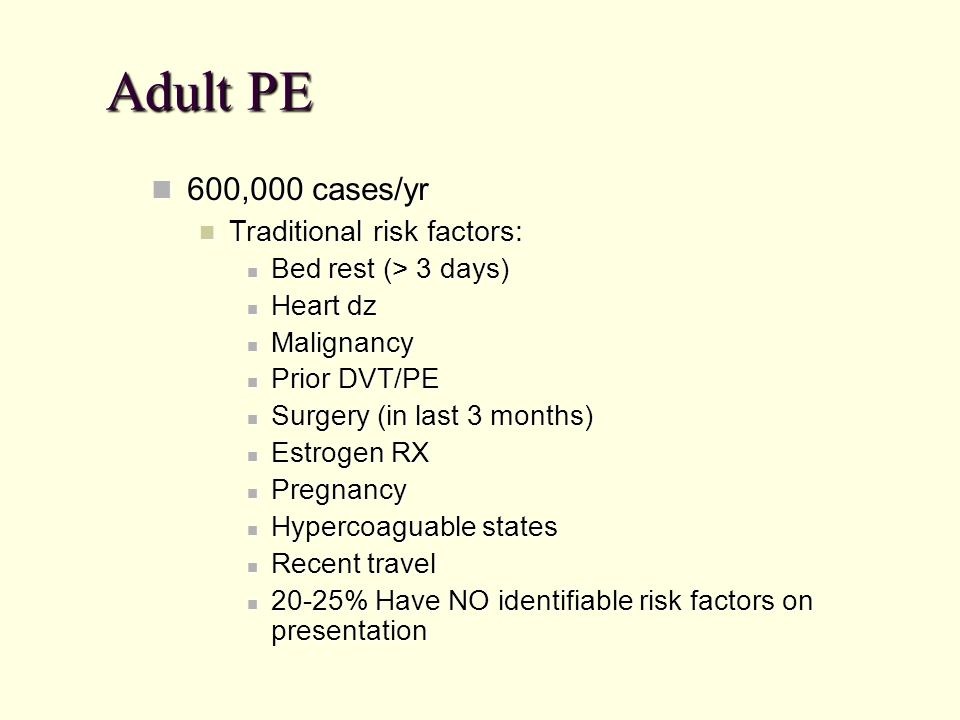 Adult PE 600,000 cases/yr Traditional risk factors: