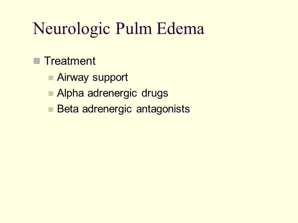 Neurologic Pulm Edema Treatment Airway support Alpha adrenergic drugs
