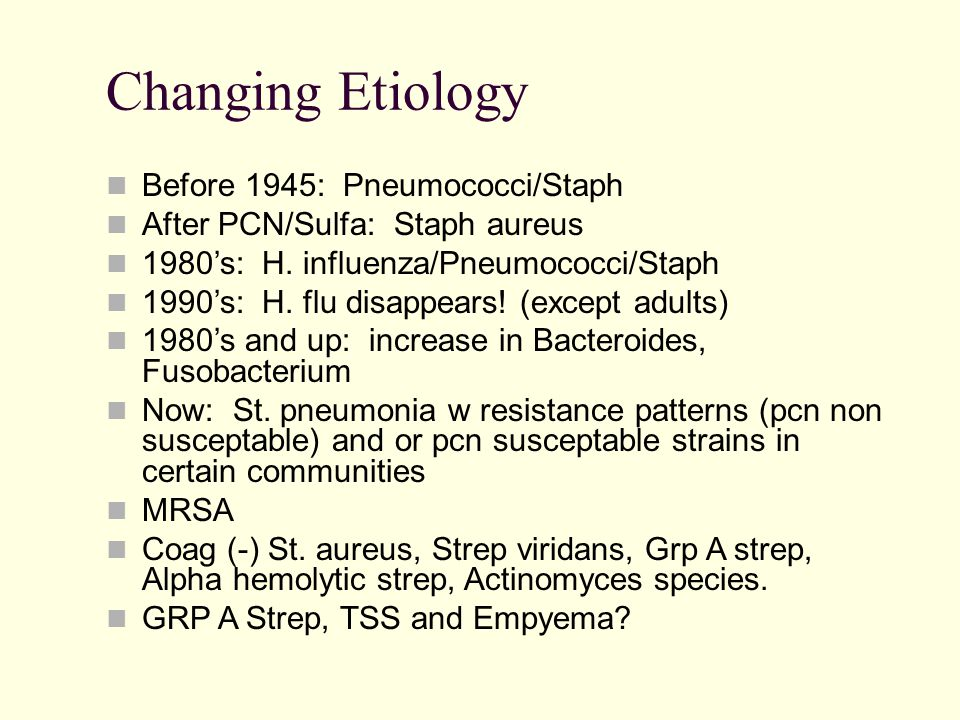 Changing Etiology Before 1945: Pneumococci/Staph