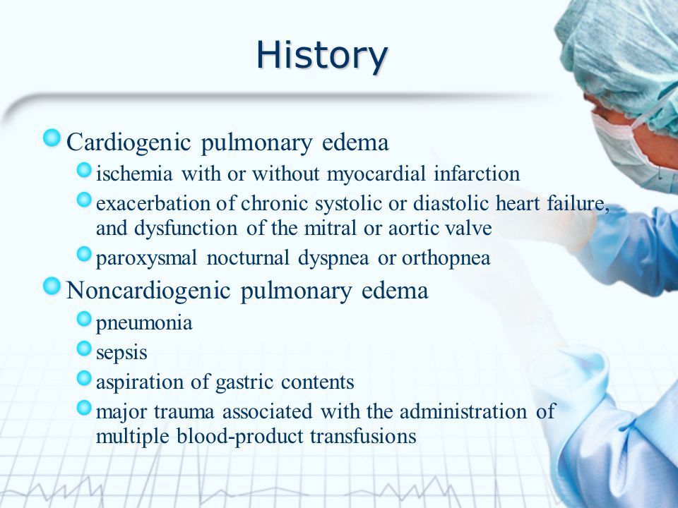 History Cardiogenic pulmonary edema Noncardiogenic pulmonary edema