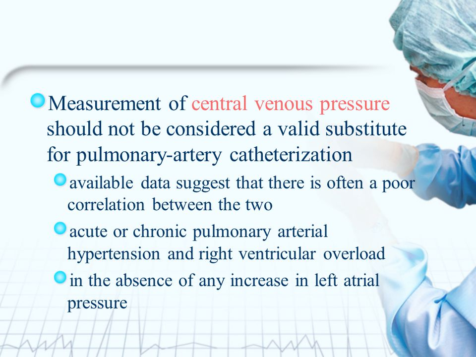Measurement of central venous pressure should not be considered a valid substitute for pulmonary-artery catheterization