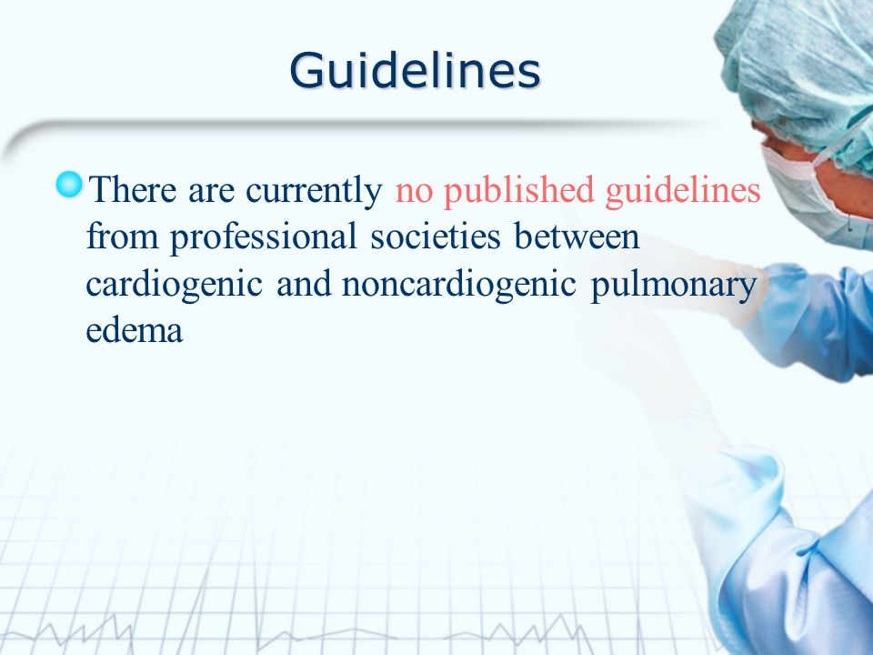 Guidelines There are currently no published guidelines from professional societies between cardiogenic and noncardiogenic pulmonary edema.