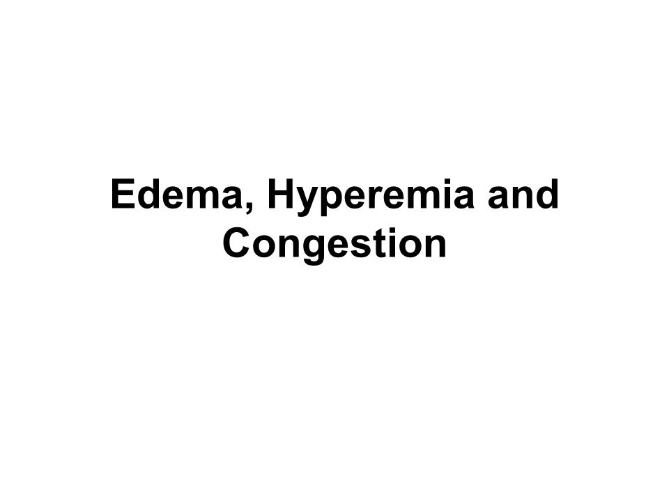Edema, Hyperemia and Congestion