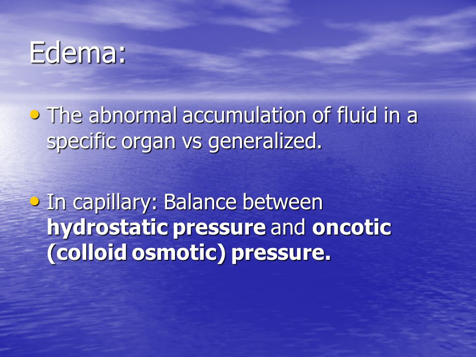 Edema: The abnormal accumulation of fluid in a specific organ vs generalized.