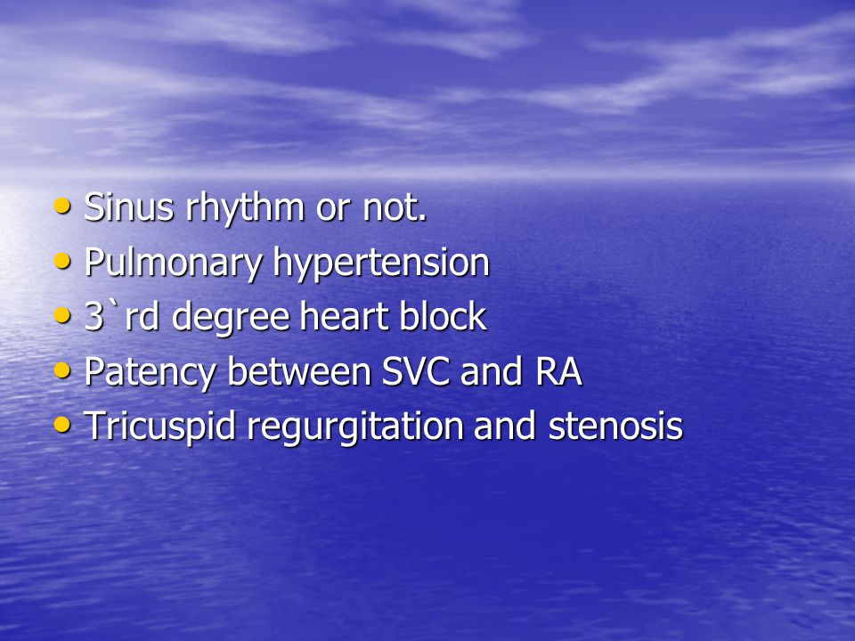 Sinus rhythm or not. Pulmonary hypertension. 3`rd degree heart block. Patency between SVC and RA.
