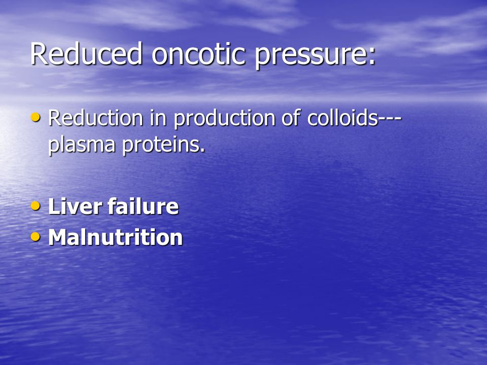 Reduced oncotic pressure: