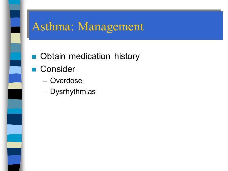 Asthma: Management Obtain medication history Consider Overdose