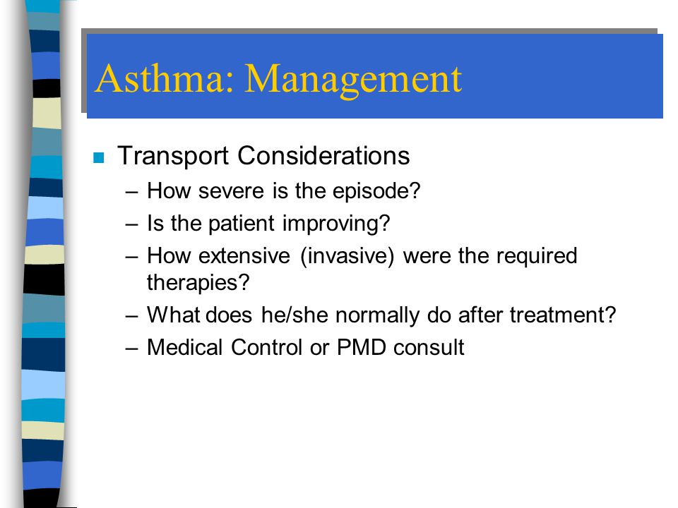 Asthma: Management Transport Considerations How severe is the episode
