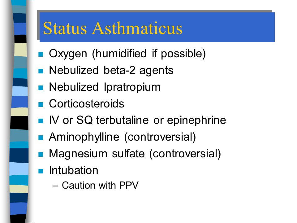 Status Asthmaticus Oxygen (humidified if possible)