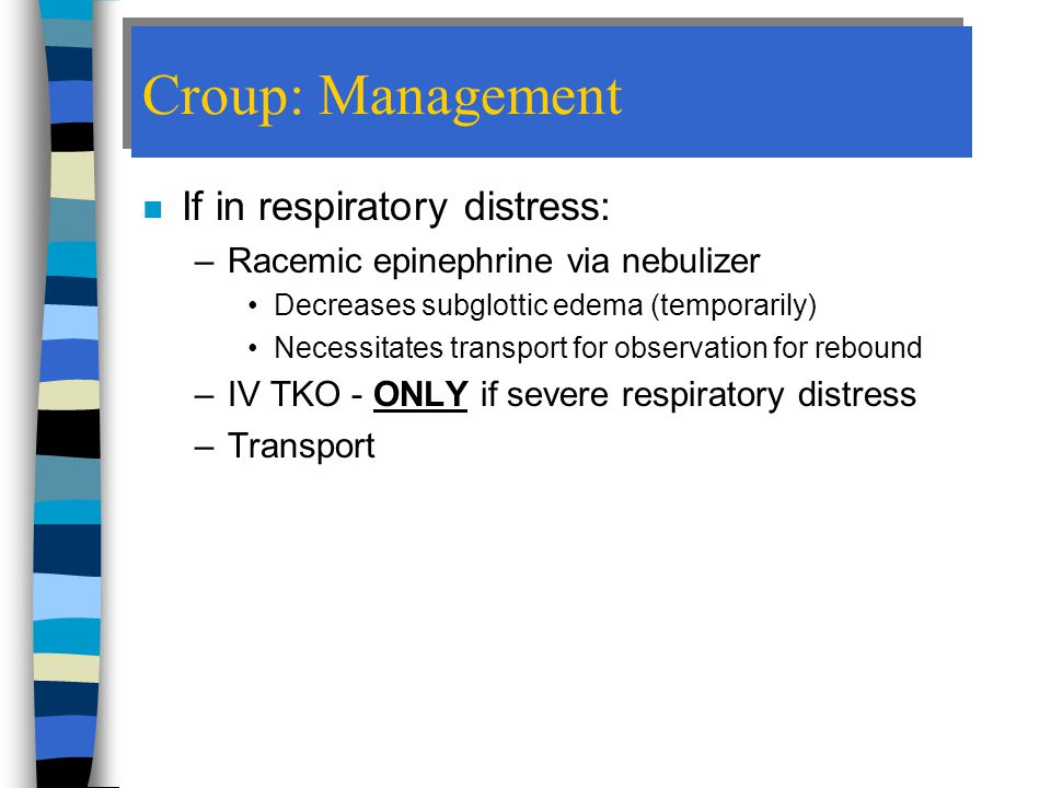 Croup: Management If in respiratory distress: