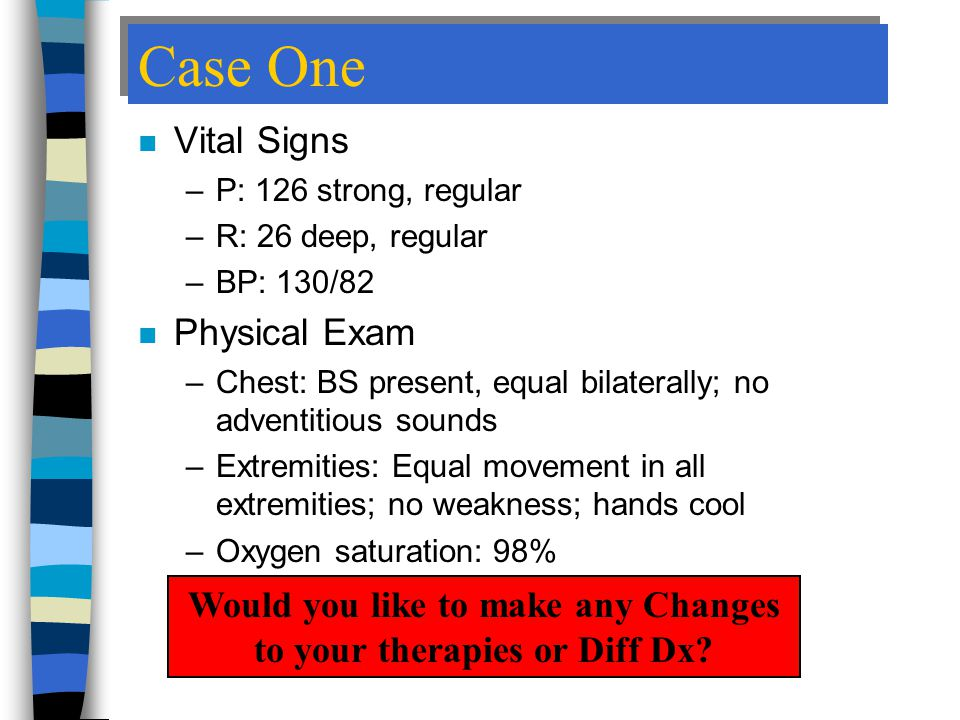Would you like to make any Changes to your therapies or Diff Dx
