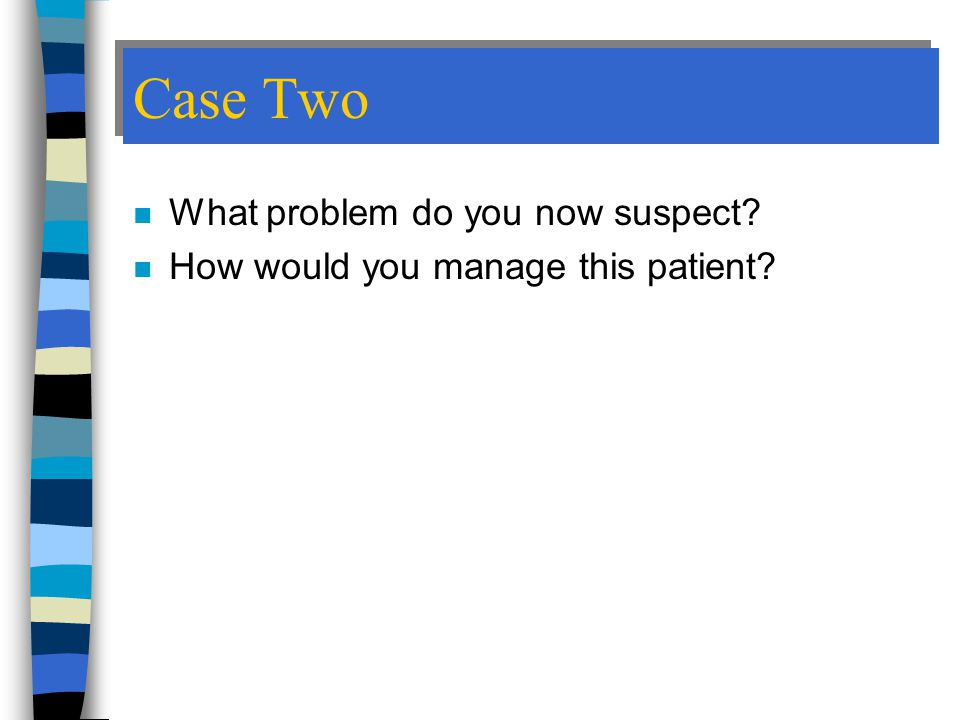 Case Two What problem do you now suspect
