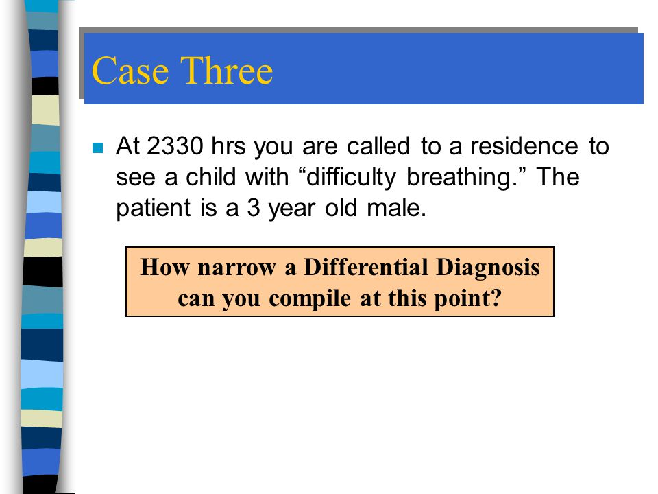 How narrow a Differential Diagnosis can you compile at this point