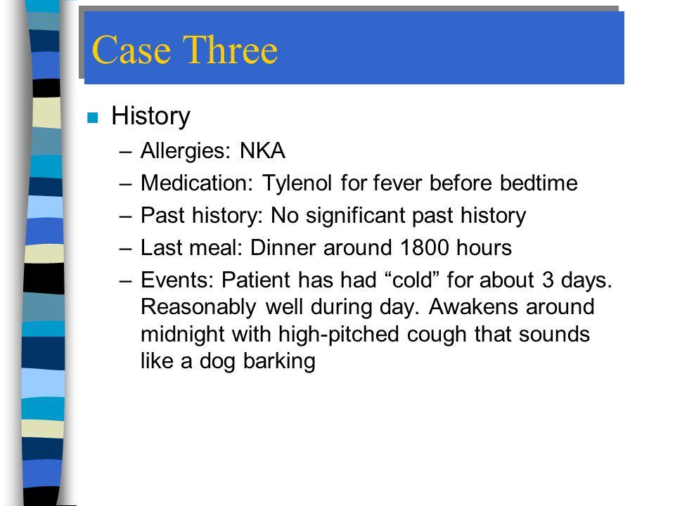 Case Three History Allergies: NKA