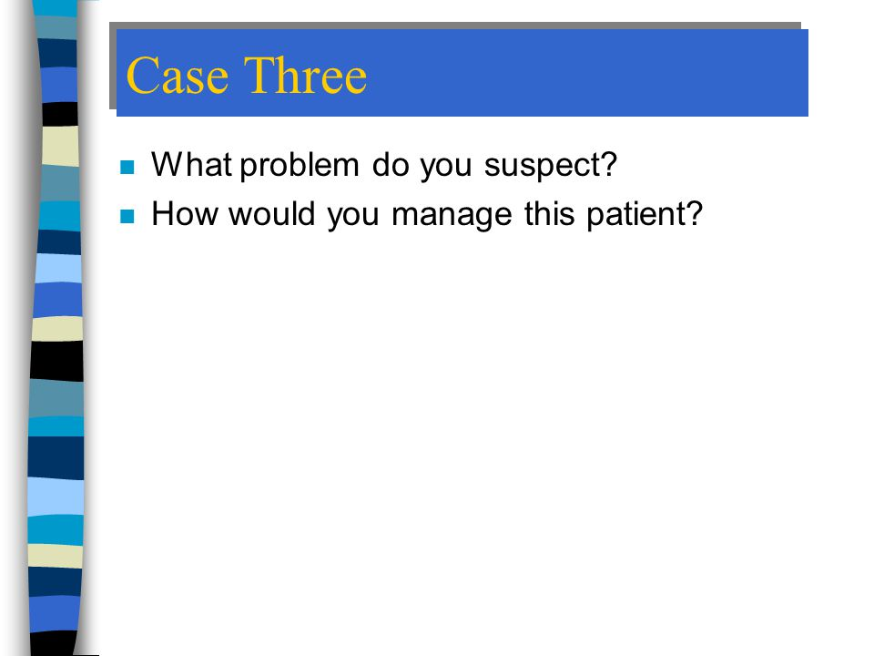 Case Three What problem do you suspect