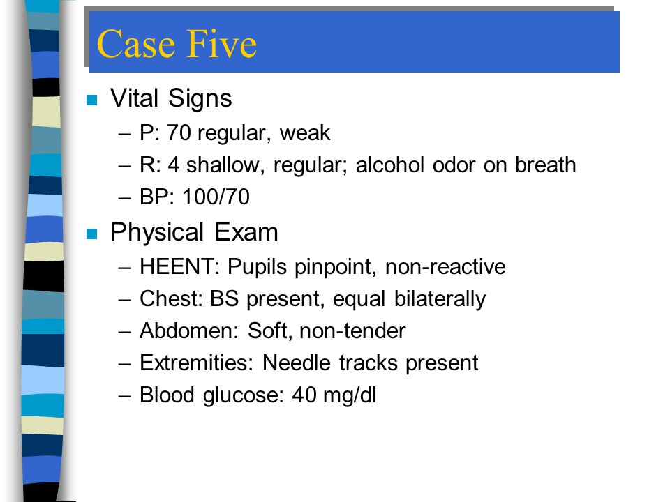 Case Five Vital Signs Physical Exam P: 70 regular, weak