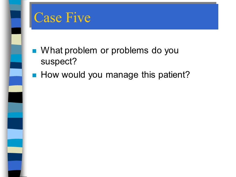 Case Five What problem or problems do you suspect