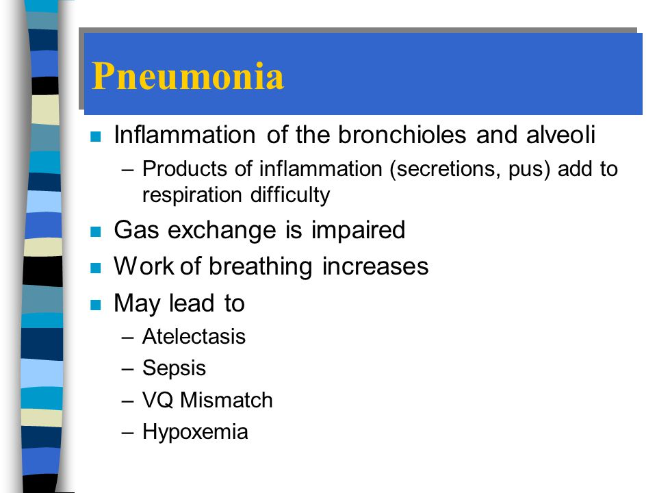 Pneumonia Inflammation of the bronchioles and alveoli