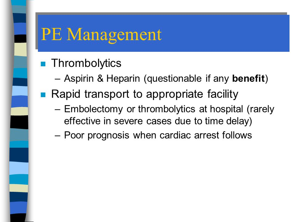 PE Management Thrombolytics Rapid transport to appropriate facility
