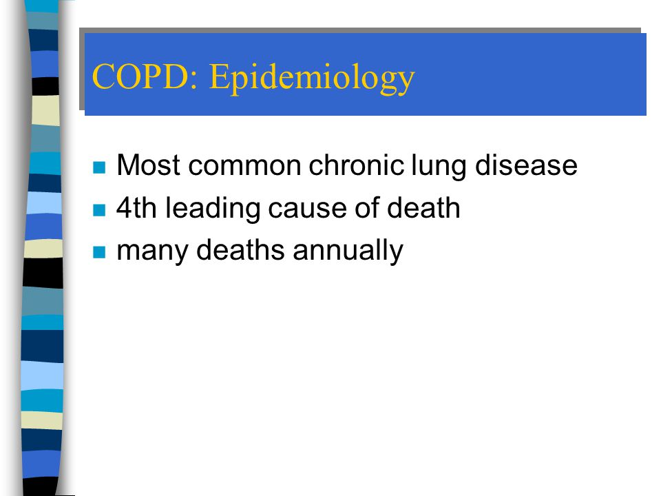 COPD: Epidemiology Most common chronic lung disease