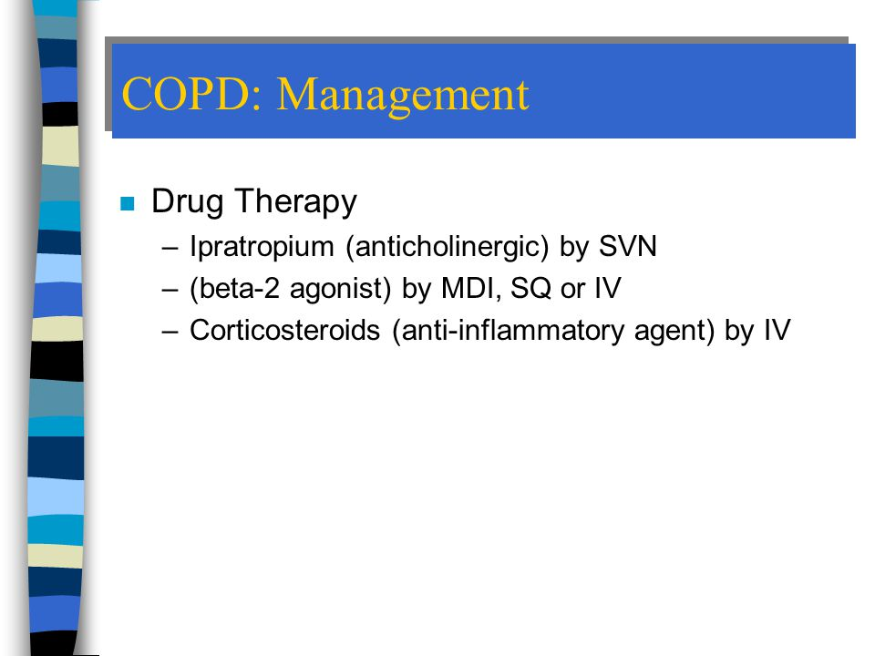 COPD: Management Drug Therapy Ipratropium (anticholinergic) by SVN