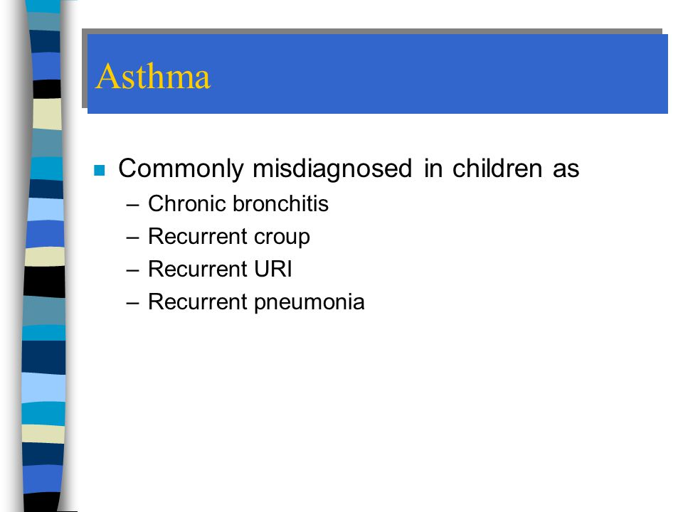 Asthma Commonly misdiagnosed in children as Chronic bronchitis