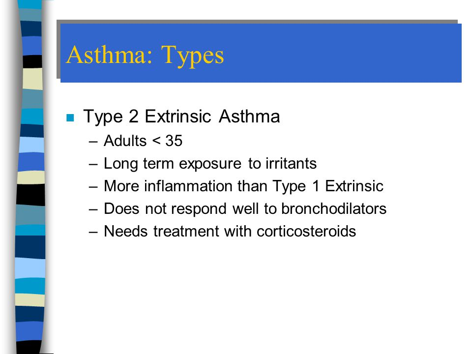 Asthma: Types Type 2 Extrinsic Asthma Adults < 35