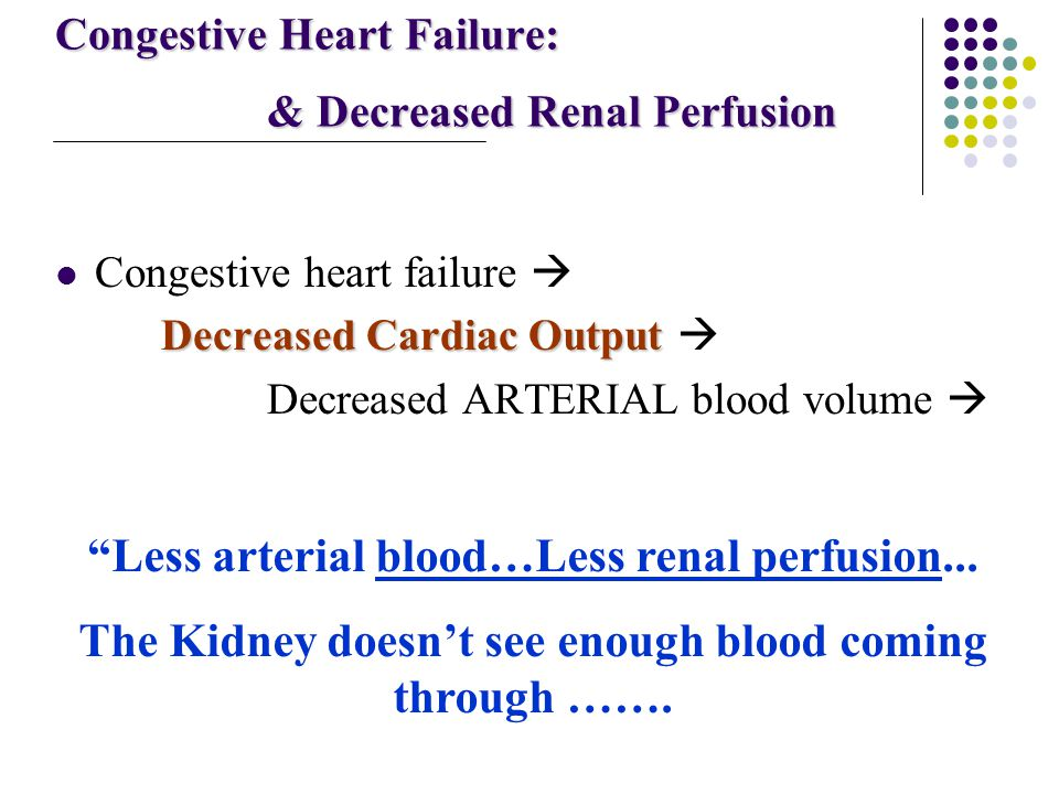 Congestive Heart Failure: & Decreased Renal Perfusion
