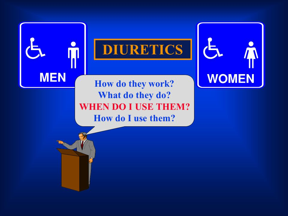 DIURETICS How do they work What do they do WHEN DO I USE THEM