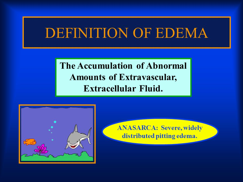 DEFINITION OF EDEMA The Accumulation of Abnormal