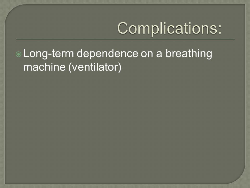 Complications: Long-term dependence on a breathing machine (ventilator)