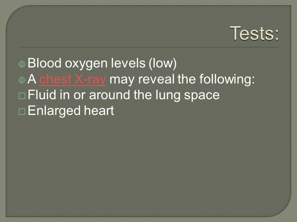 Tests: Blood oxygen levels (low)