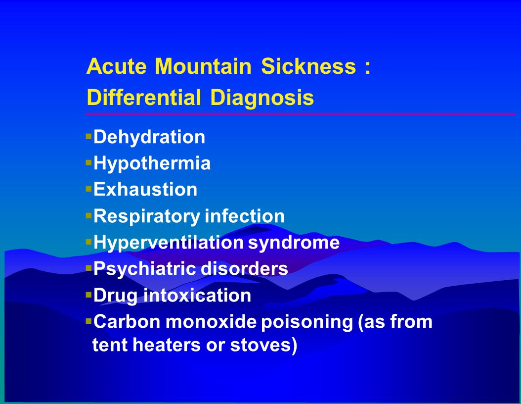 Acute Mountain Sickness : Differential Diagnosis