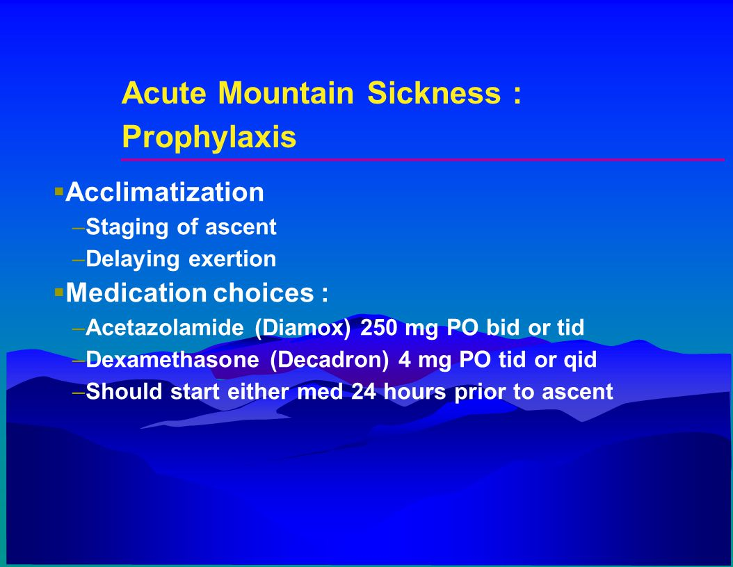 Acute Mountain Sickness : Prophylaxis