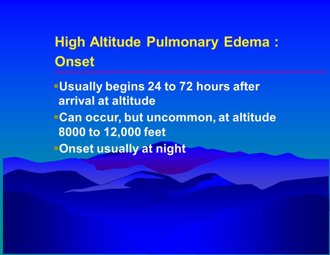 High Altitude Pulmonary Edema : Onset