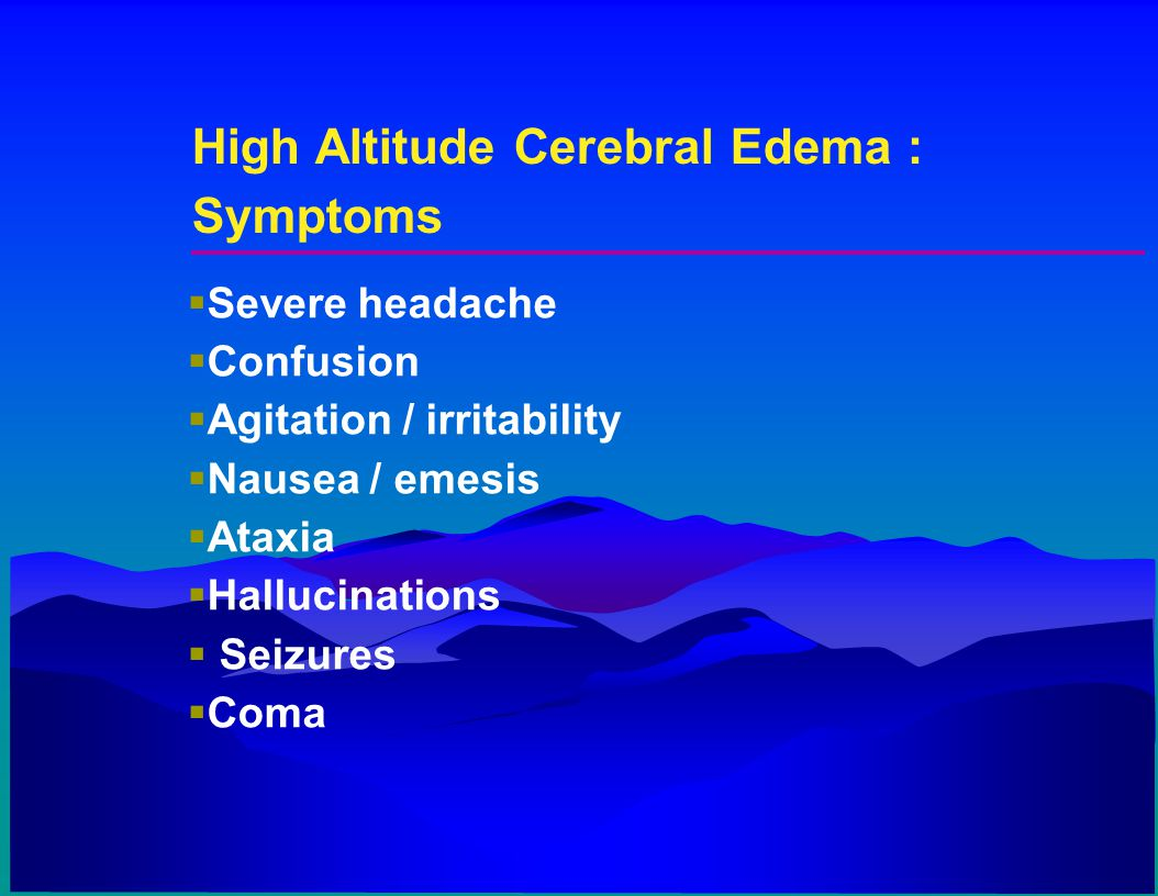 High Altitude Cerebral Edema : Symptoms