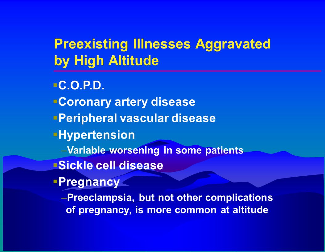 Preexisting Illnesses Aggravated by High Altitude