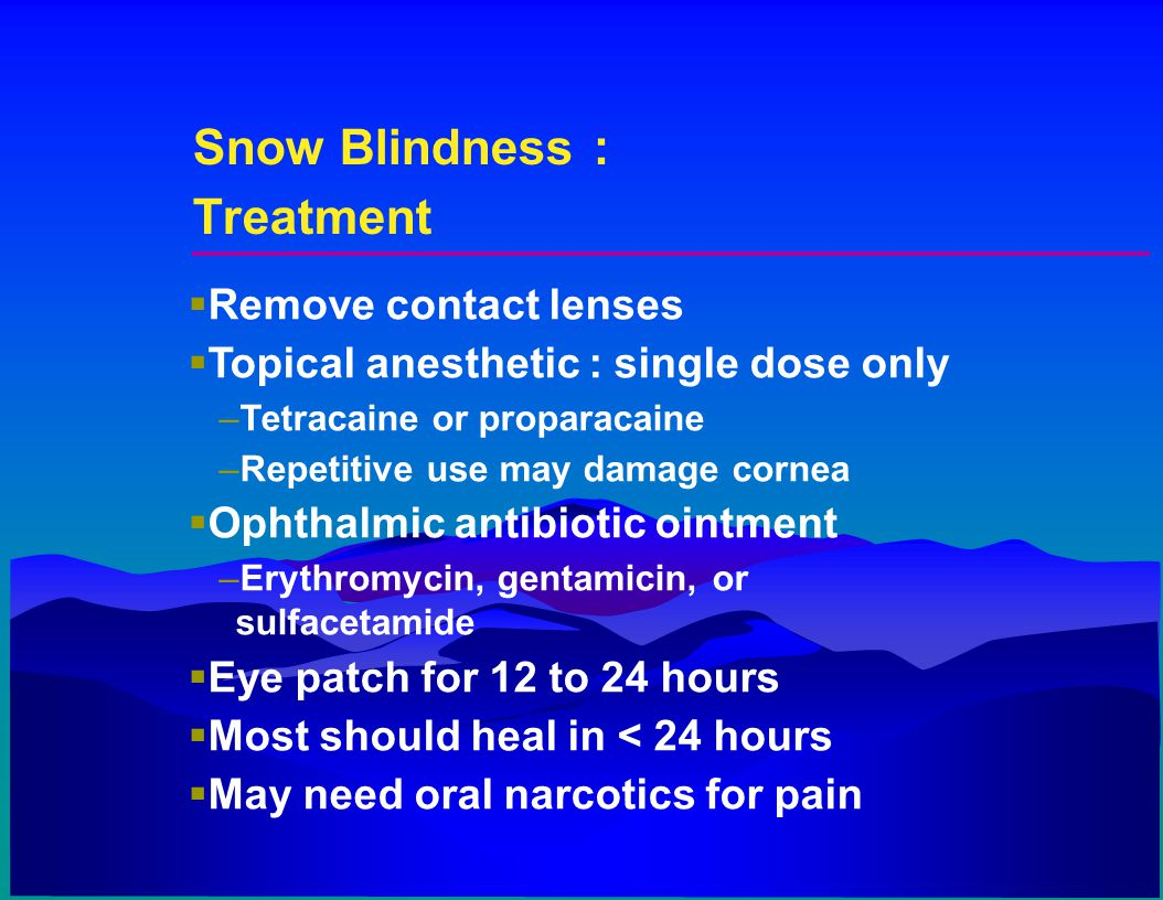 Snow Blindness : Treatment Remove contact lenses