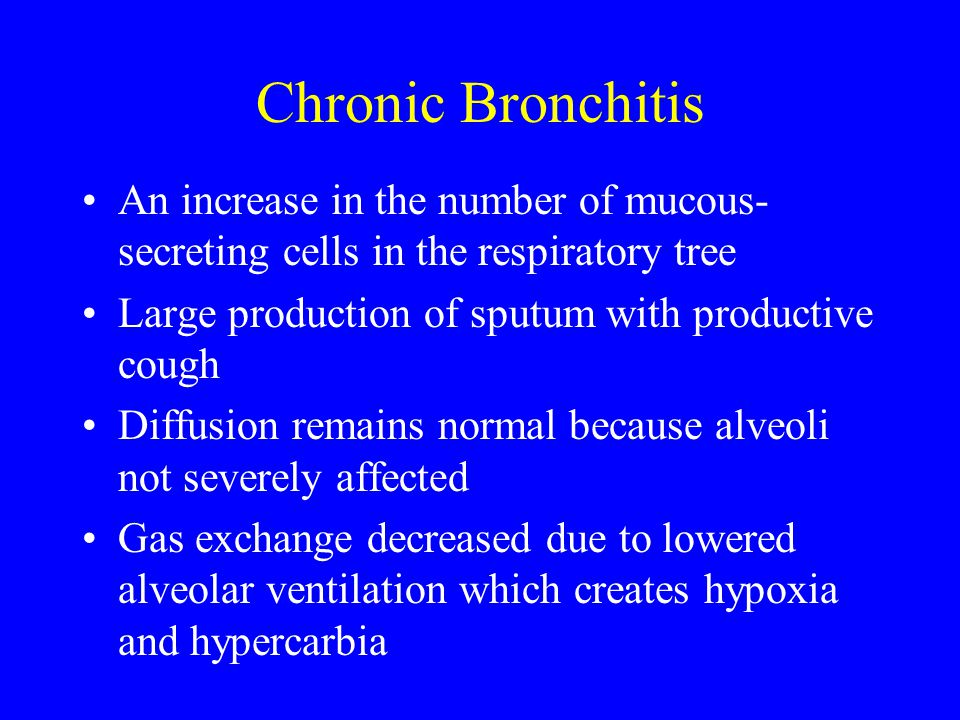 Chronic Bronchitis An increase in the number of mucous-secreting cells in the respiratory tree. Large production of sputum with productive cough.