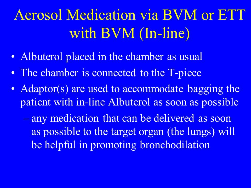 Aerosol Medication via BVM or ETT with BVM (In-line)