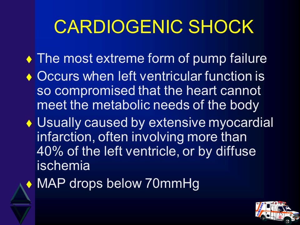CARDIOGENIC SHOCK The most extreme form of pump failure